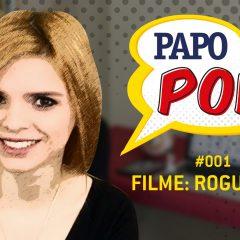 Papo Pop #001 – Filme: Rogue One