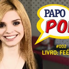Papo Pop #002 – Livro: Feérica, de Carolina Munhóz
