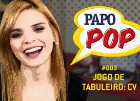 Papo Pop #003 – Jogo de Tabuleiro: CV