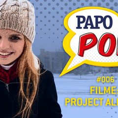 Papo Pop #006 – Filme: Project Almanac