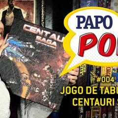 Papo Pop #012 – Jogo de Tabuleiro: Centauri Saga