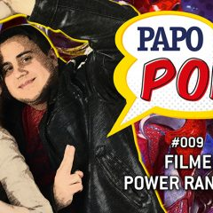 Papo Pop #009 – Filme: Power Rangers