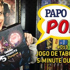Papo Pop #013 – Jogo de Tabuleiro: 5-Minute Dungeon