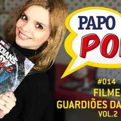 Papo Pop #014 – Filme: Guardiões da Galáxia Vol. 2