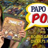 Papo Pop #18 – Jogo: Dwar7s Fall (como jogar)