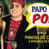 Papo Pop #22 – Filme: Piratas do Caribe (2017)