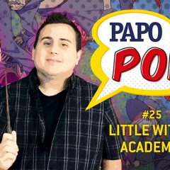 Papo Pop #25 – Little Witch Academia