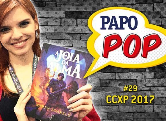 Papo Pop #29 – Como foi a CCXP 2017