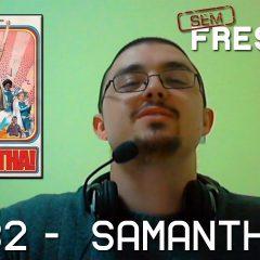 Sem Frescura #32 – Série Samantha!